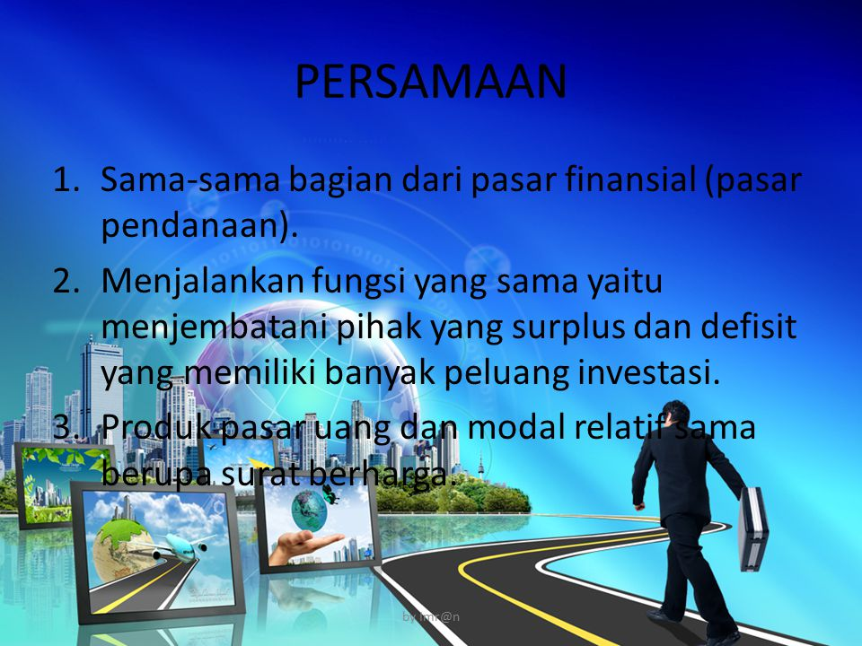 PERSAMAAN Sama-sama bagian dari pasar finansial (pasar pendanaan).
