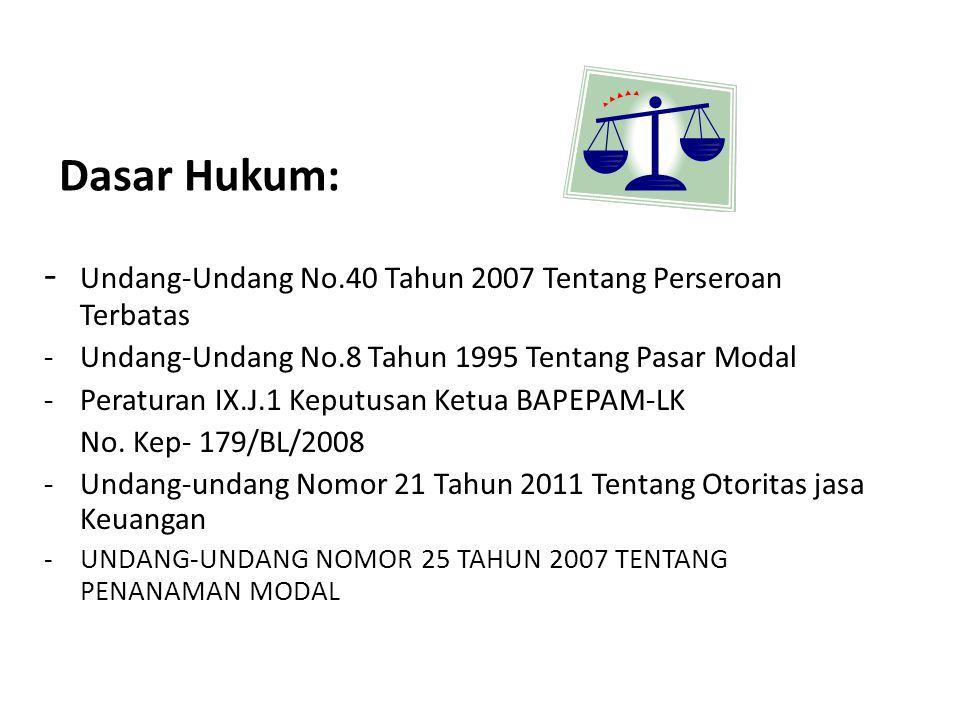Dasar Hukum: - Undang-Undang No.40 Tahun 2007 Tentang Perseroan Terbatas. - Undang-Undang No.8 Tahun 1995 Tentang Pasar Modal.