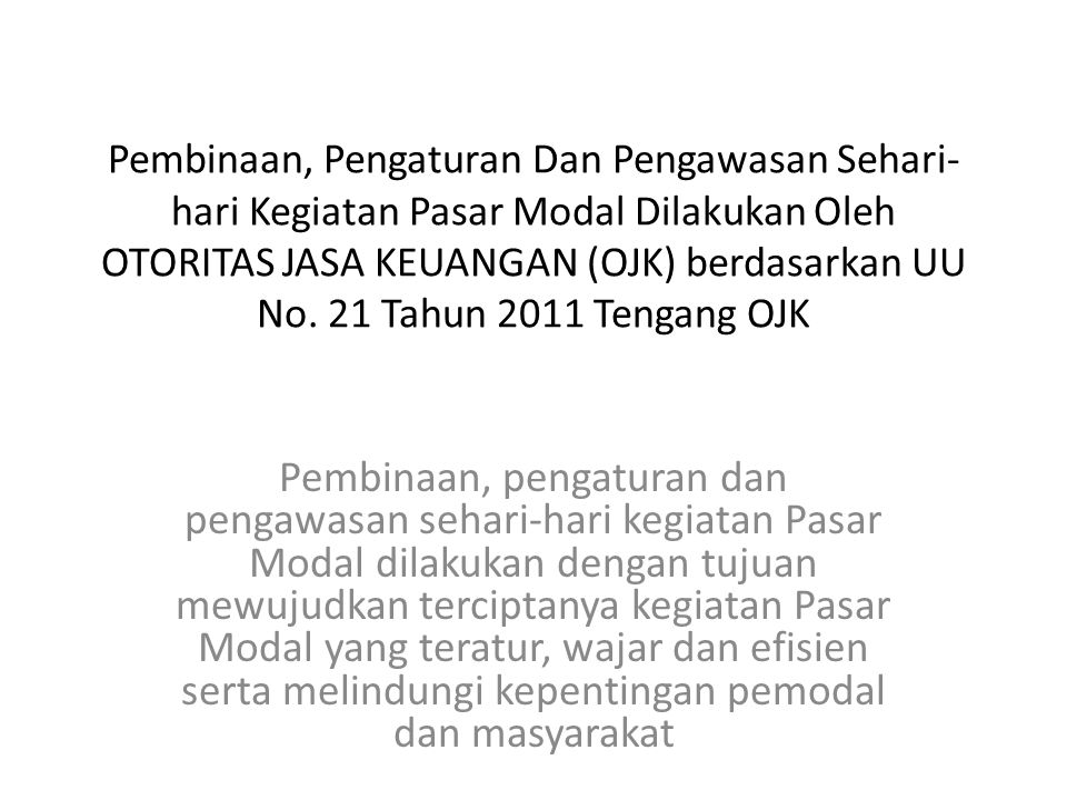 Pembinaan, Pengaturan Dan Pengawasan Sehari-hari Kegiatan Pasar Modal Dilakukan Oleh OTORITAS JASA KEUANGAN (OJK) berdasarkan UU No. 21 Tahun 2011 Tengang OJK