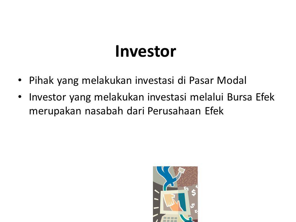 Investor Pihak yang melakukan investasi di Pasar Modal