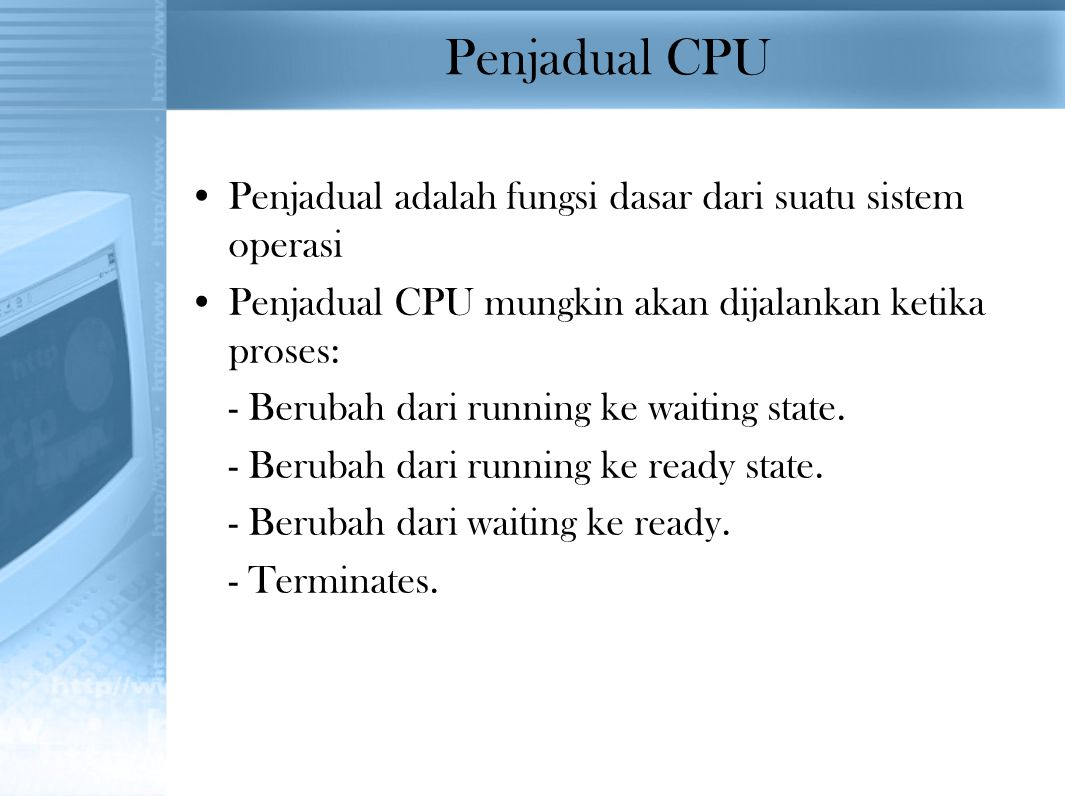 Penjadual CPU Penjadual adalah fungsi dasar dari suatu sistem operasi