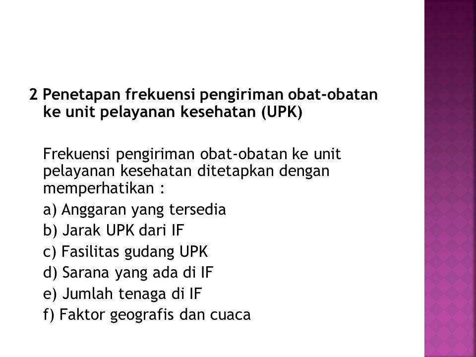 2 Penetapan frekuensi pengiriman obat-obatan ke unit pelayanan kesehatan (UPK)