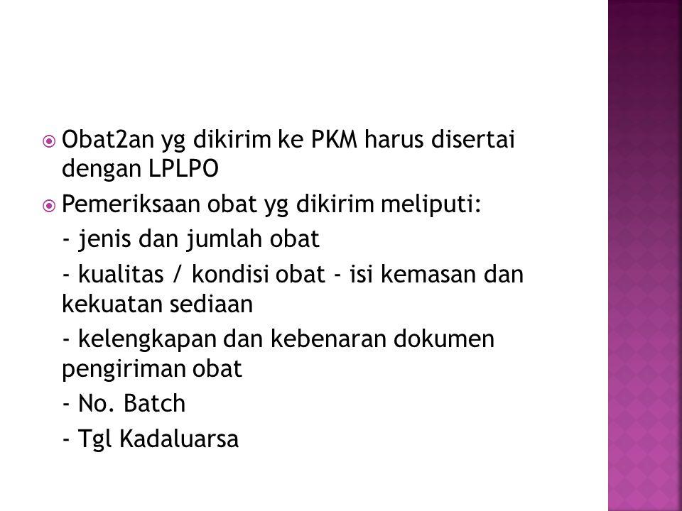 Obat2an yg dikirim ke PKM harus disertai dengan LPLPO