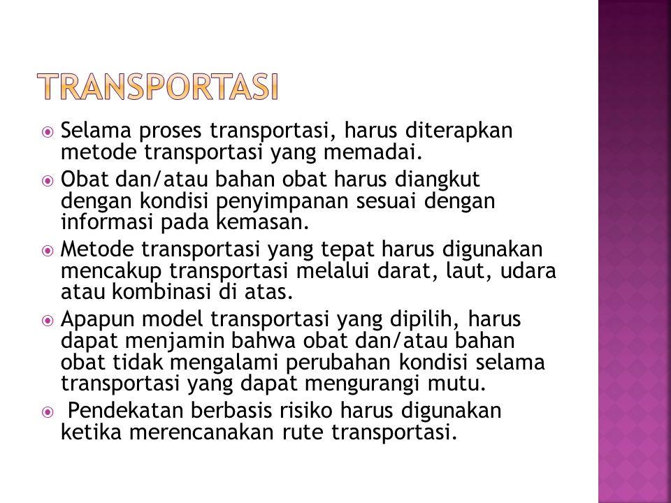 TRANSPORTASI Selama proses transportasi, harus diterapkan metode transportasi yang memadai.