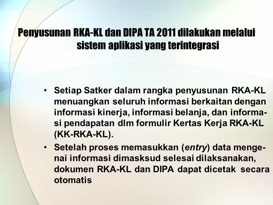 Penyusunan RKA-KL dan DIPA TA 2011 dilakukan melalui sistem aplikasi yang terintegrasi