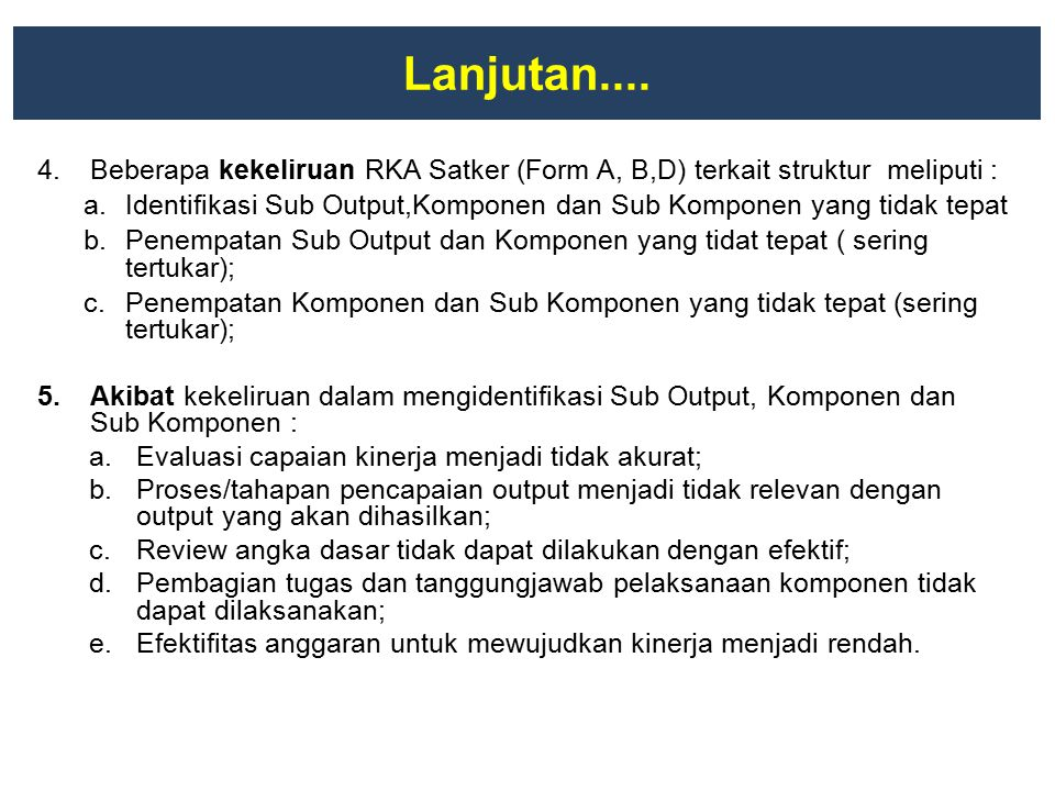 Lanjutan.... Beberapa kekeliruan RKA Satker (Form A, B,D) terkait struktur meliputi :
