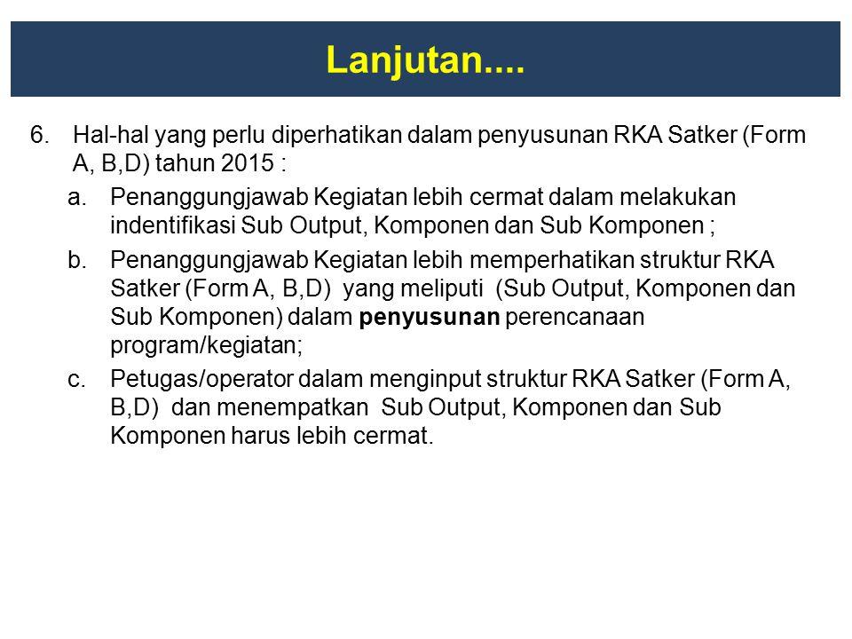 Lanjutan.... Hal-hal yang perlu diperhatikan dalam penyusunan RKA Satker (Form A, B,D) tahun 2015 :