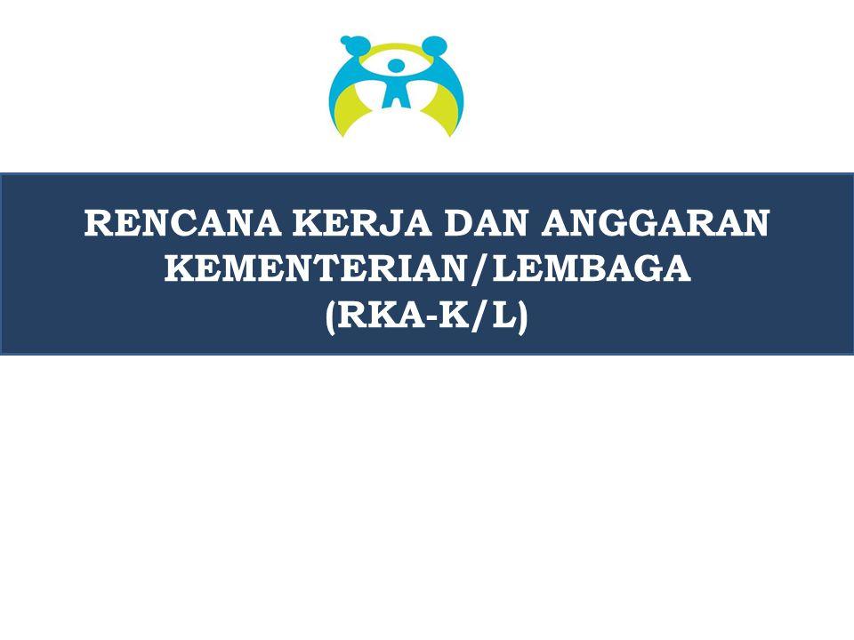 RENCANA KERJA DAN ANGGARAN KEMENTERIAN/LEMBAGA (RKA-K/L)