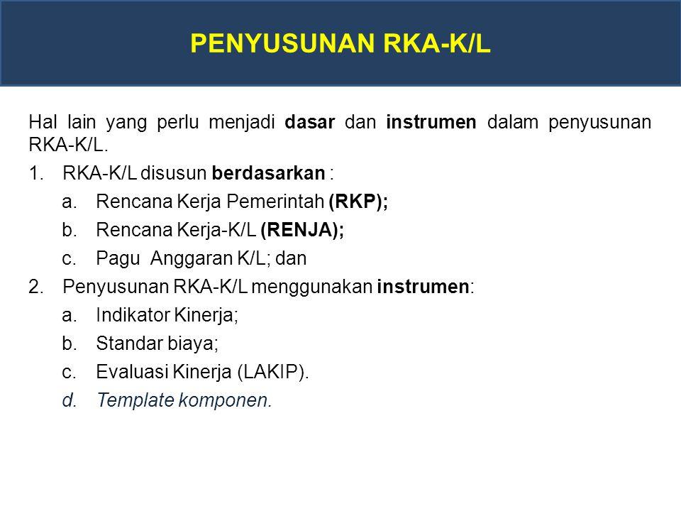 PENYUSUNAN RKA-K/L Hal lain yang perlu menjadi dasar dan instrumen dalam penyusunan RKA-K/L. RKA-K/L disusun berdasarkan :
