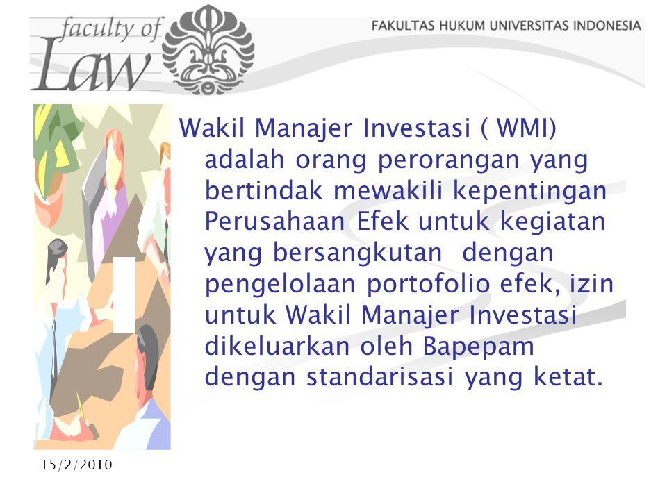 Wakil Manajer Investasi ( WMI) adalah orang perorangan yang bertindak mewakili kepentingan Perusahaan Efek untuk kegiatan yang bersangkutan dengan pengelolaan portofolio efek, izin untuk Wakil Manajer Investasi dikeluarkan oleh Bapepam dengan standarisasi yang ketat.