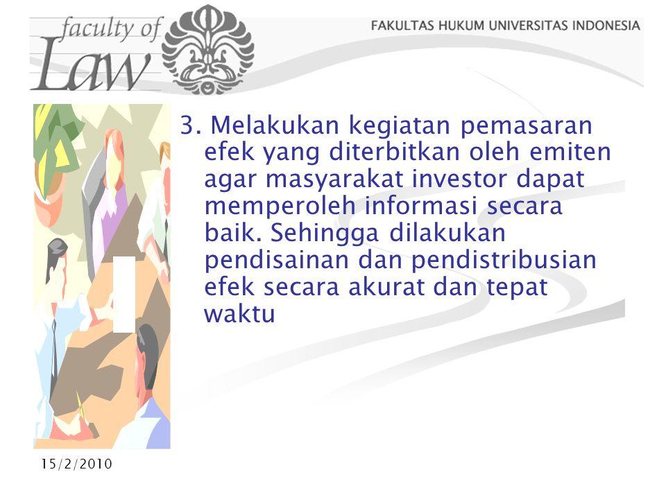 3. Melakukan kegiatan pemasaran efek yang diterbitkan oleh emiten agar masyarakat investor dapat memperoleh informasi secara baik. Sehingga dilakukan pendisainan dan pendistribusian efek secara akurat dan tepat waktu