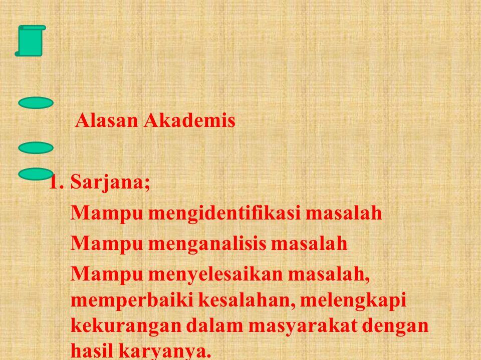 Alasan Akademis Sarjana; Mampu mengidentifikasi masalah. Mampu menganalisis masalah.