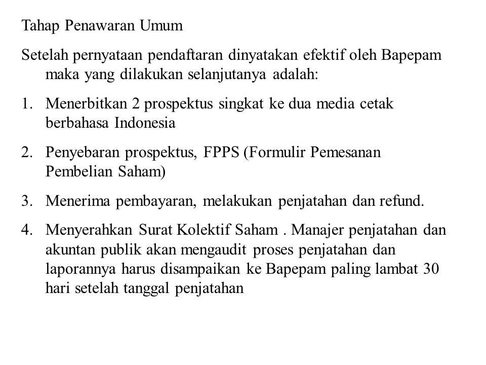 Tahap Penawaran Umum Setelah pernyataan pendaftaran dinyatakan efektif oleh Bapepam maka yang dilakukan selanjutanya adalah: