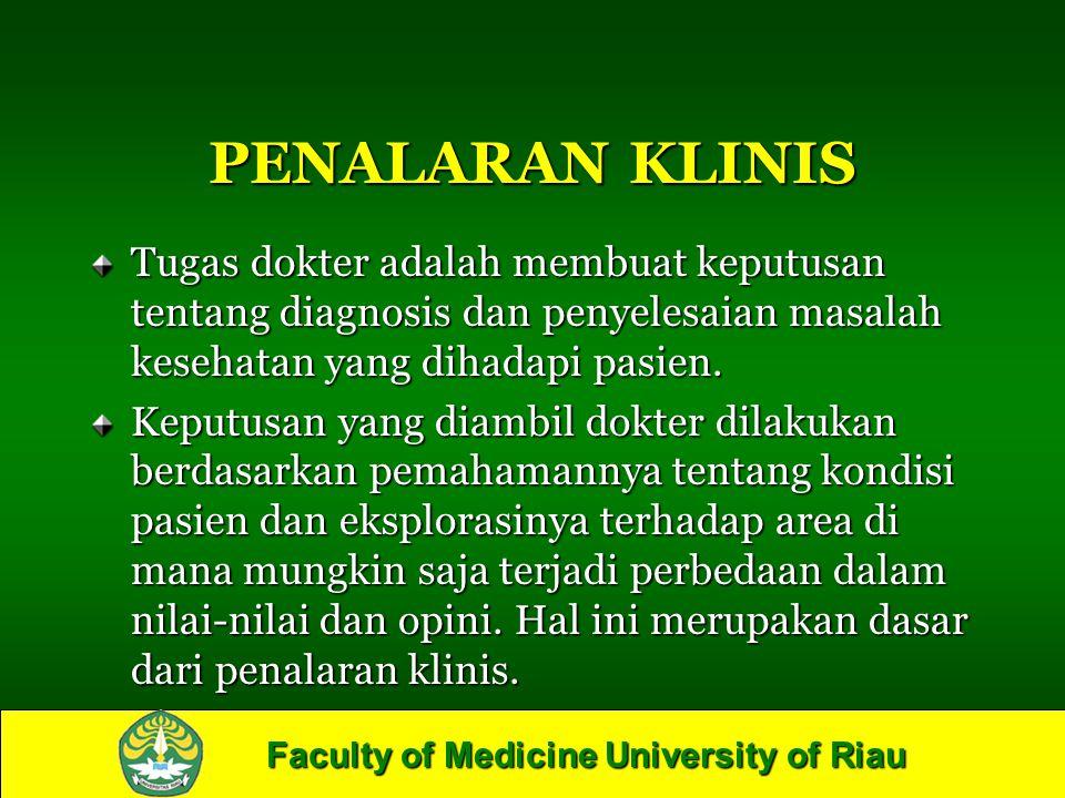 PENALARAN KLINIS Tugas dokter adalah membuat keputusan tentang diagnosis dan penyelesaian masalah kesehatan yang dihadapi pasien.