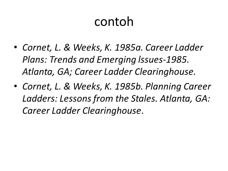 contoh Cornet, L. & Weeks, K. 1985a. Career Ladder Plans: Trends and Emerging lssues-1985. Atlanta, GA; Career Ladder Clearinghouse.