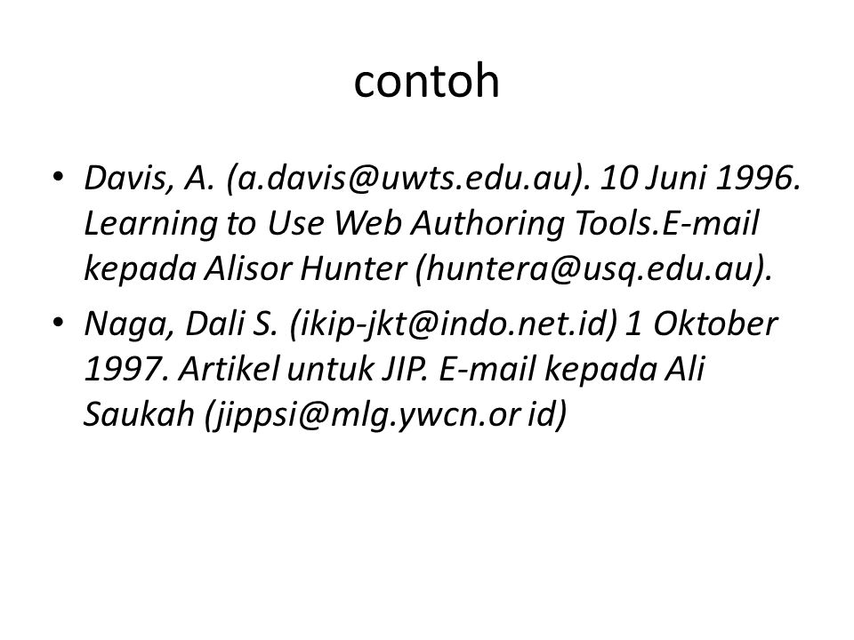 contoh Davis, A. (a.davis@uwts.edu.au). 10 Juni 1996. Learning to Use Web Authoring Tools.E-mail kepada Alisor Hunter (huntera@usq.edu.au).