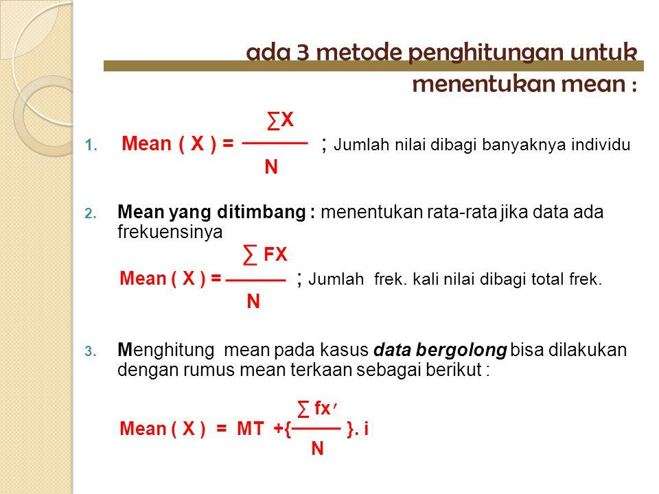 ada 3 metode penghitungan untuk menentukan mean :