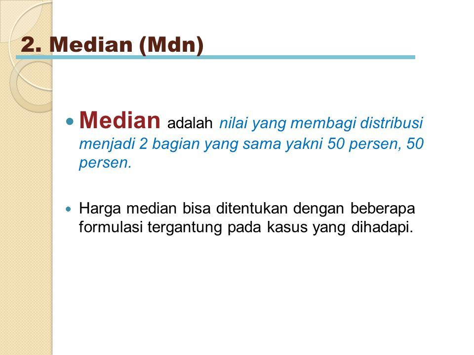 2. Median (Mdn) Median adalah nilai yang membagi distribusi menjadi 2 bagian yang sama yakni 50 persen, 50 persen.