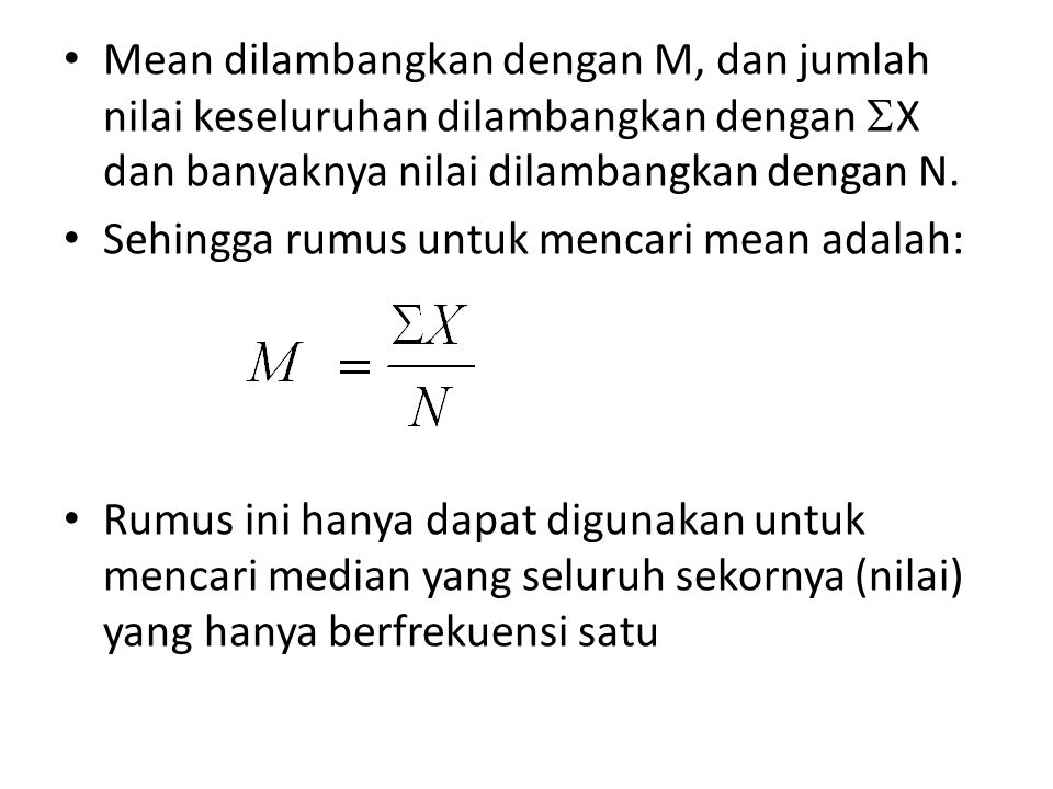 Mean dilambangkan dengan M, dan jumlah nilai keseluruhan dilambangkan dengan X dan banyaknya nilai dilambangkan dengan N.