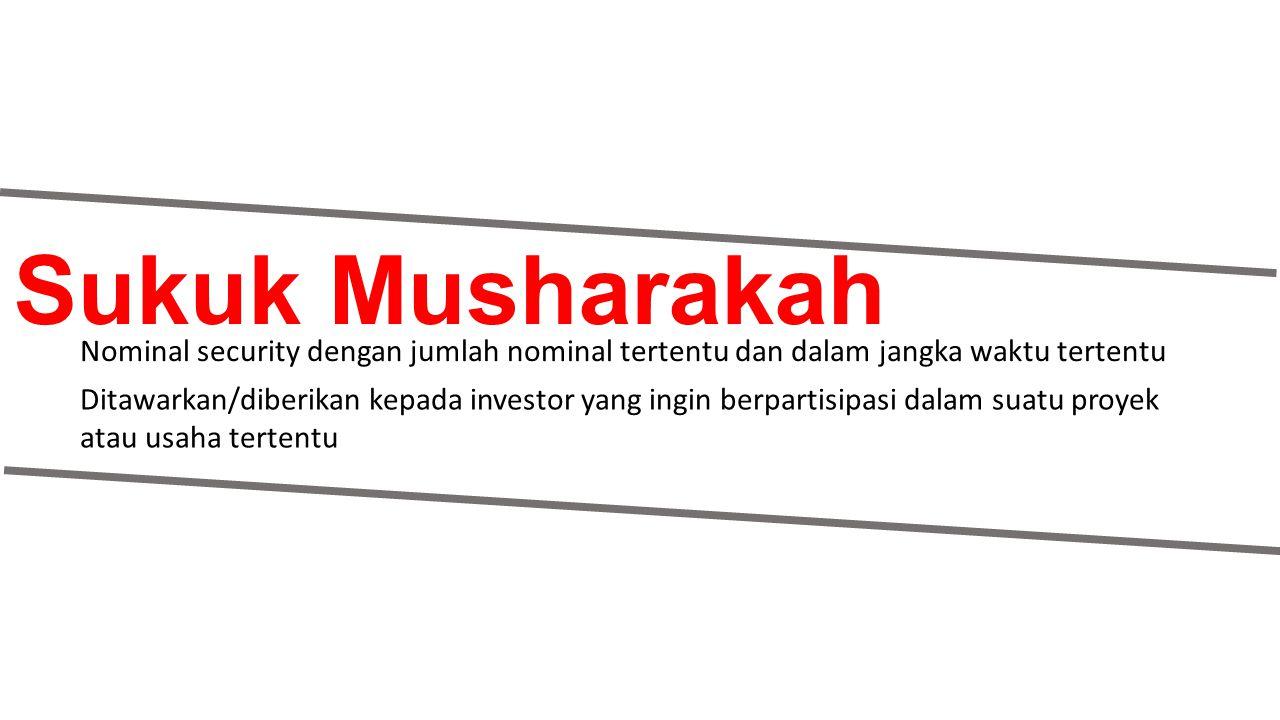 Sukuk Musharakah Nominal security dengan jumlah nominal tertentu dan dalam jangka waktu tertentu.