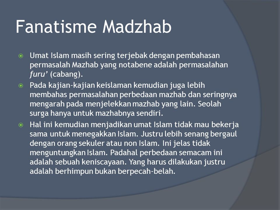 Fanatisme Madzhab Umat Islam masih sering terjebak dengan pembahasan permasalah Mazhab yang notabene adalah permasalahan furu' (cabang).