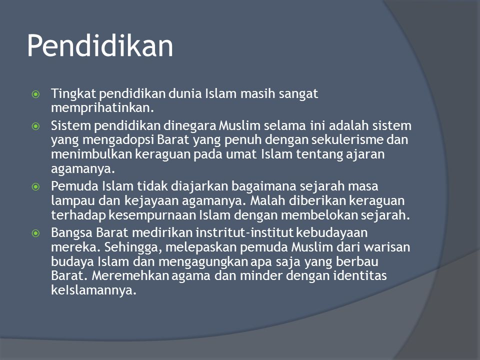 Pendidikan Tingkat pendidikan dunia Islam masih sangat memprihatinkan.