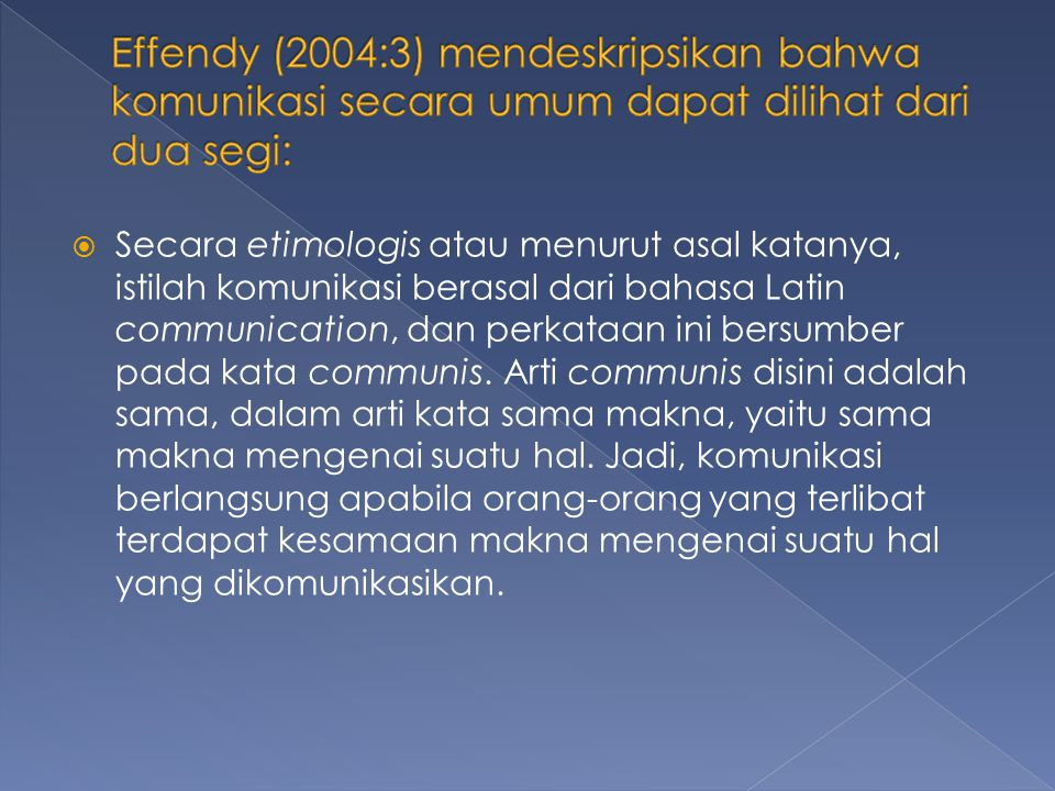 Effendy (2004:3) mendeskripsikan bahwa komunikasi secara umum dapat dilihat dari dua segi:
