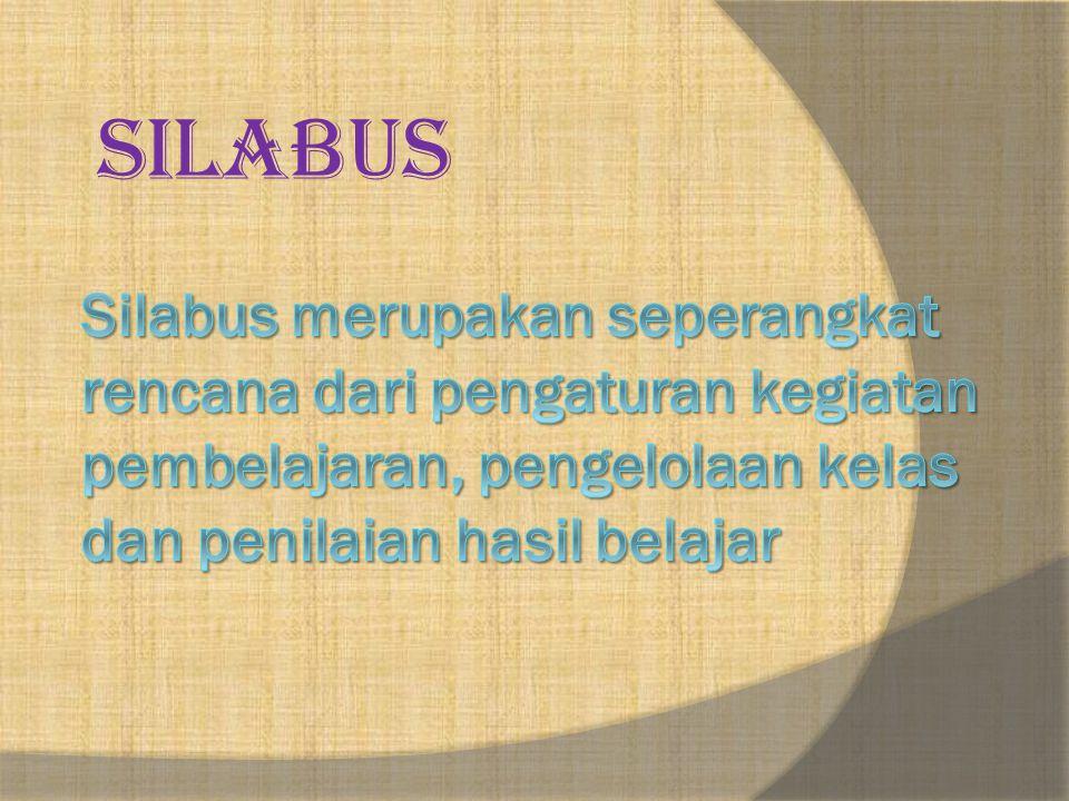 SILABUS Silabus merupakan seperangkat rencana dari pengaturan kegiatan pembelajaran, pengelolaan kelas dan penilaian hasil belajar.