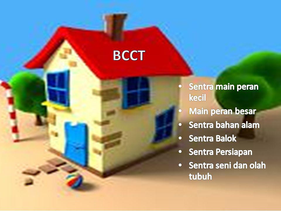 BCCT Sentra main peran kecil Main peran besar Sentra bahan alam