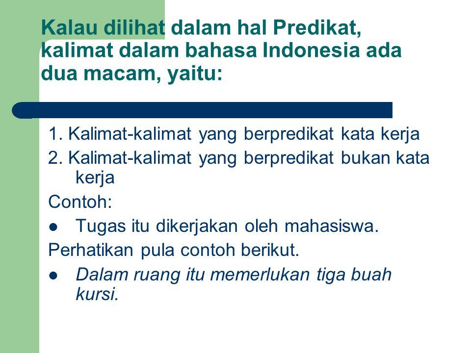 Kalau dilihat dalam hal Predikat, kalimat dalam bahasa Indonesia ada dua macam, yaitu: