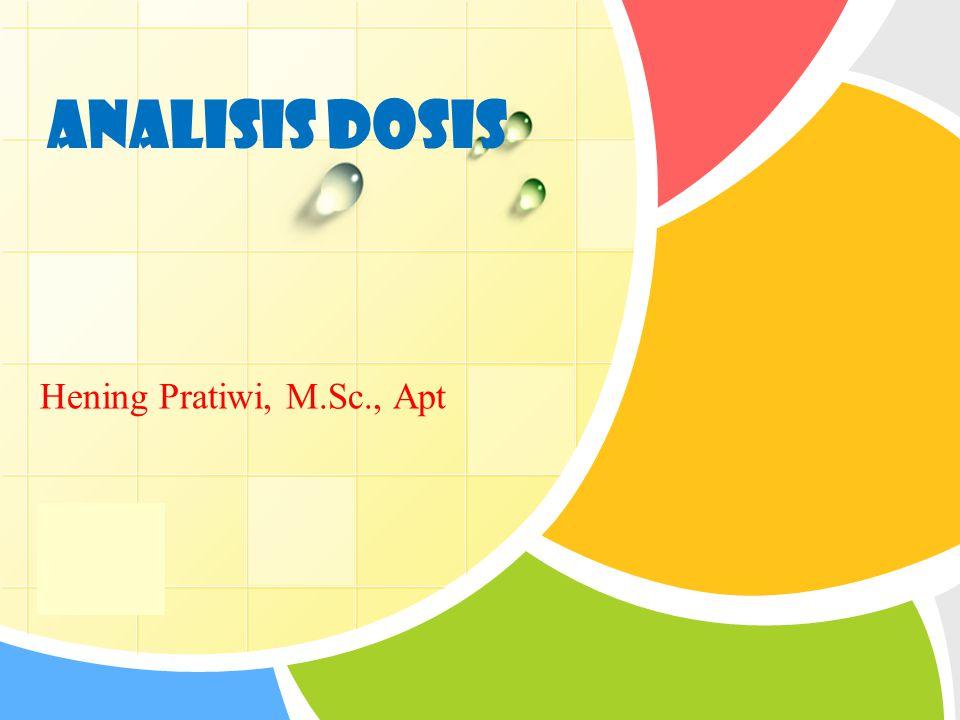 ANALISIS DOSIS Hening Pratiwi, M.Sc., Apt