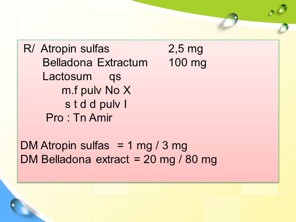 R/ Atropin sulfas 2,5 mg Belladona Extractum 100 mg. Lactosum qs. m.f pulv No X. s t d d pulv I.