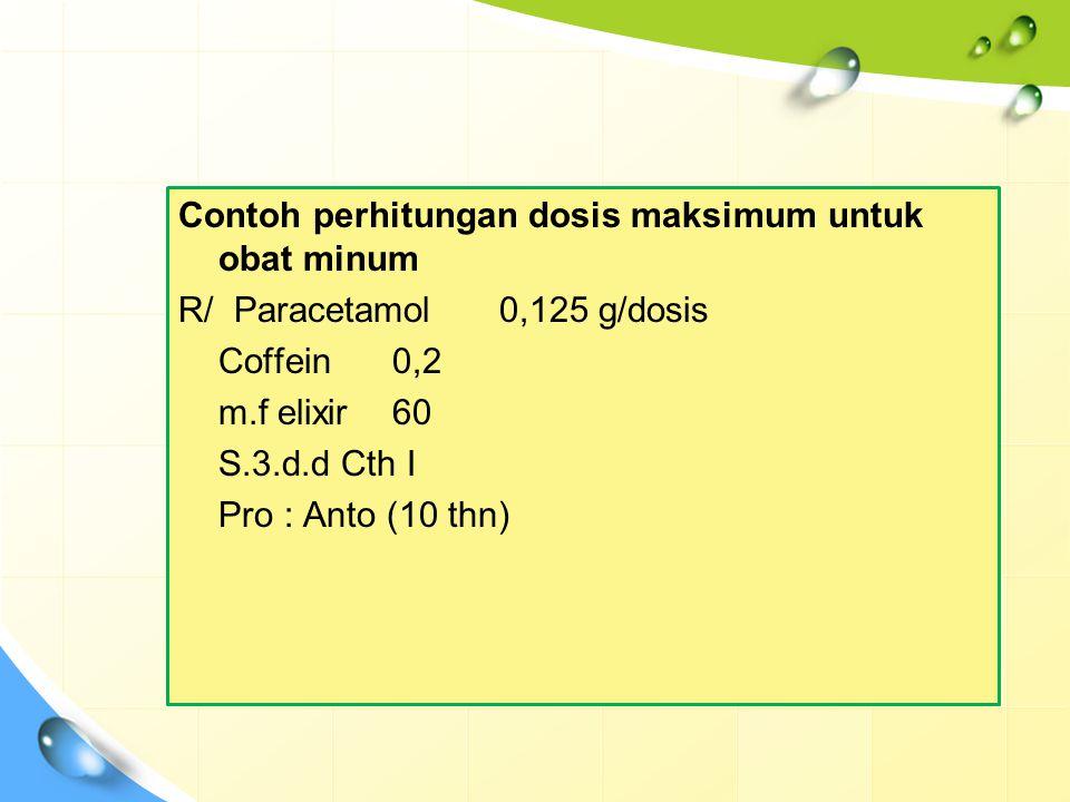 Contoh perhitungan dosis maksimum untuk obat minum