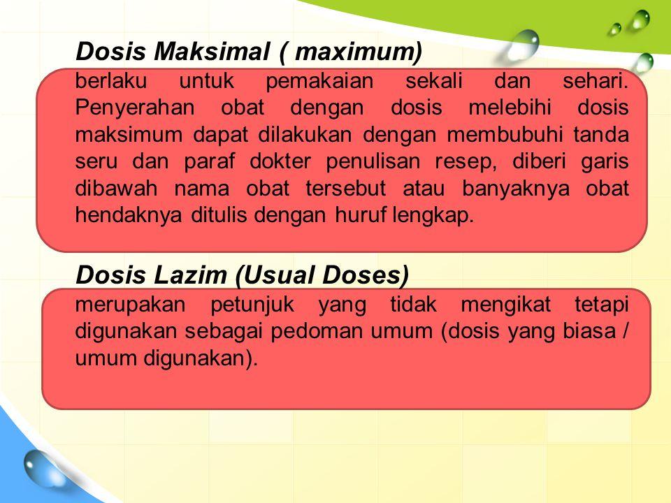 Dosis Maksimal ( maximum)