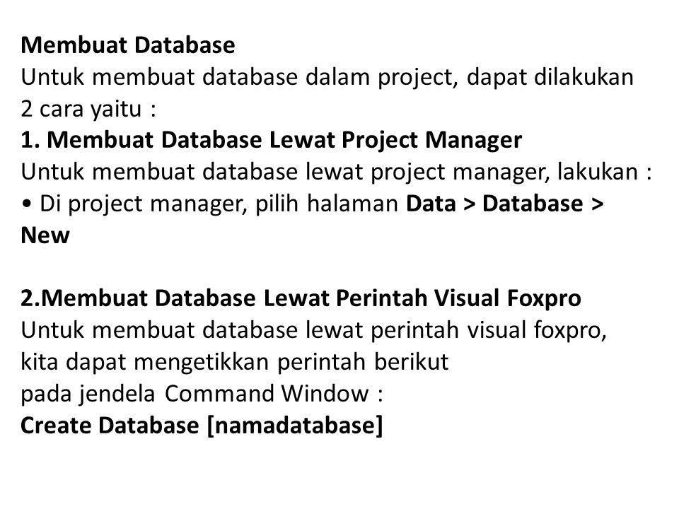 Membuat Database Untuk membuat database dalam project, dapat dilakukan 2 cara yaitu : 1. Membuat Database Lewat Project Manager.