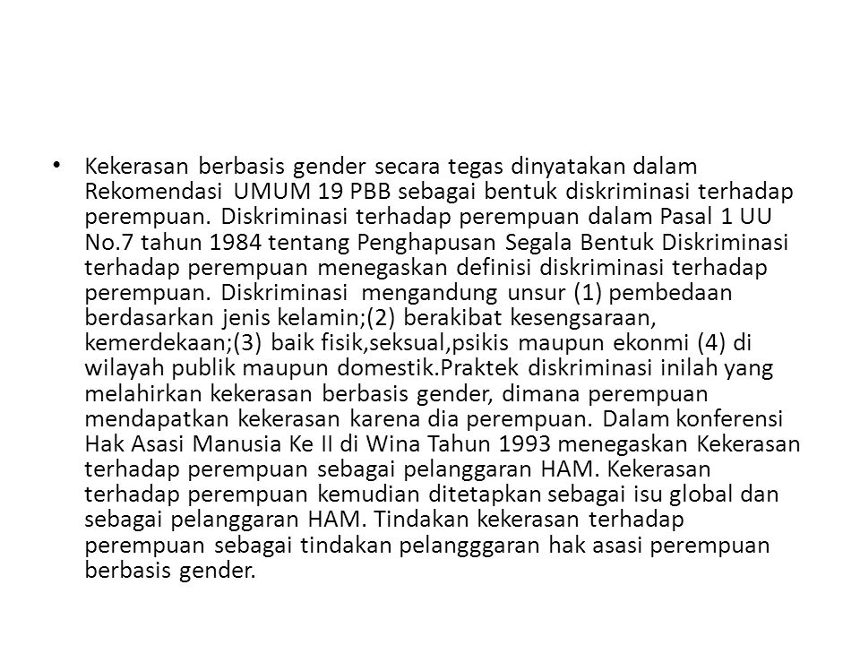 Kekerasan berbasis gender secara tegas dinyatakan dalam Rekomendasi UMUM 19 PBB sebagai bentuk diskriminasi terhadap perempuan.
