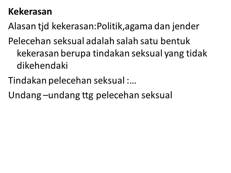 Kekerasan Alasan tjd kekerasan:Politik,agama dan jender Pelecehan seksual adalah salah satu bentuk kekerasan berupa tindakan seksual yang tidak dikehendaki Tindakan pelecehan seksual :… Undang –undang ttg pelecehan seksual