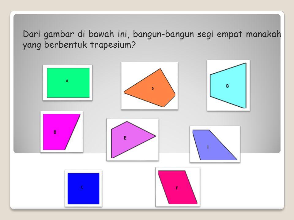 Dari gambar di bawah ini, bangun-bangun segi empat manakah yang berbentuk trapesium