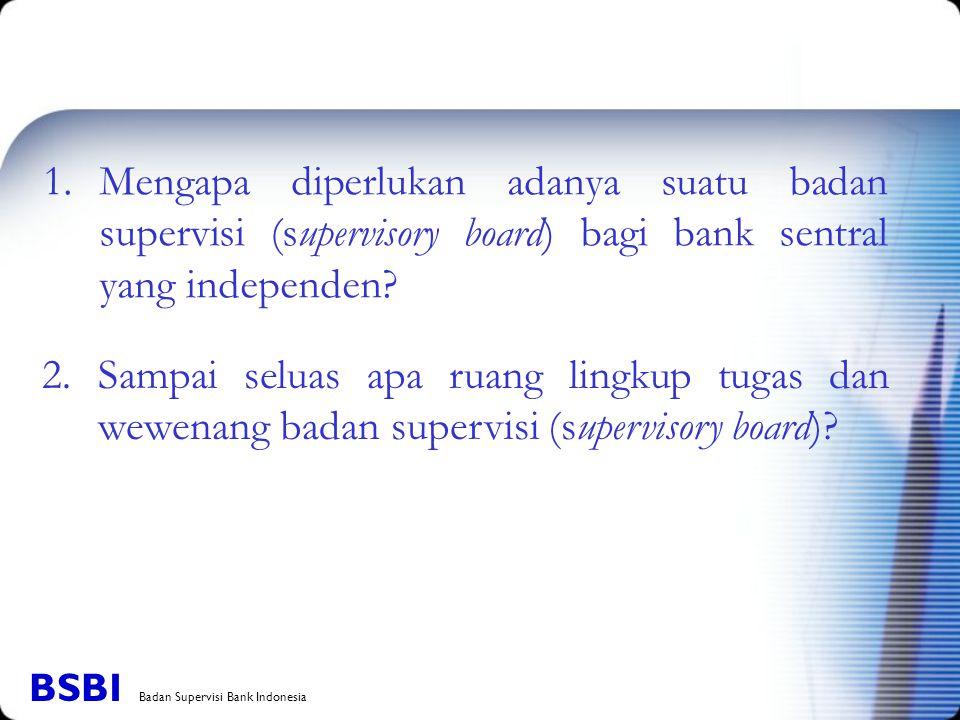 Mengapa diperlukan adanya suatu badan supervisi (supervisory board) bagi bank sentral yang independen