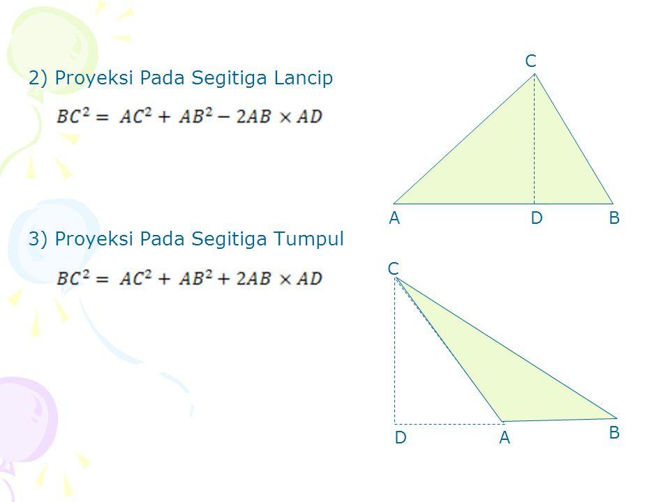 2) Proyeksi Pada Segitiga Lancip 3) Proyeksi Pada Segitiga Tumpul