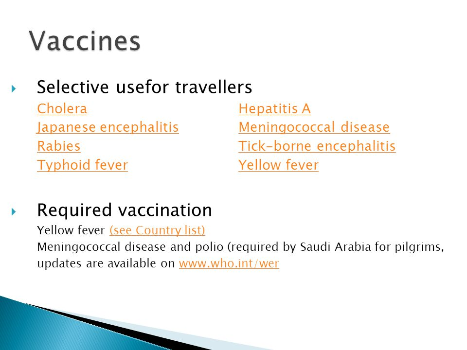 Vaccines Selective usefor travellers Required vaccination
