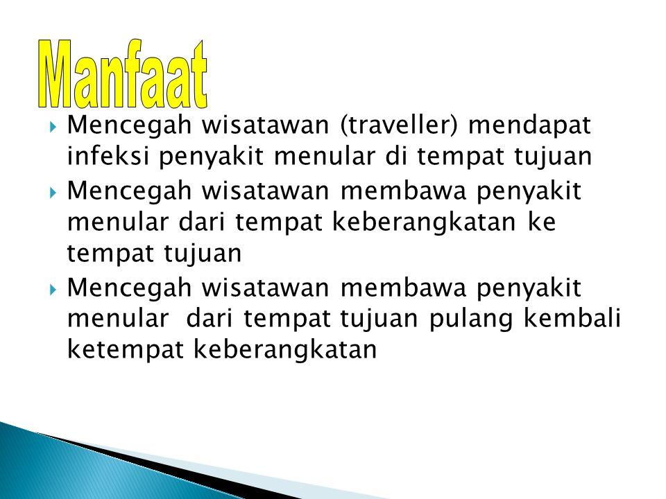 Manfaat Mencegah wisatawan (traveller) mendapat infeksi penyakit menular di tempat tujuan.