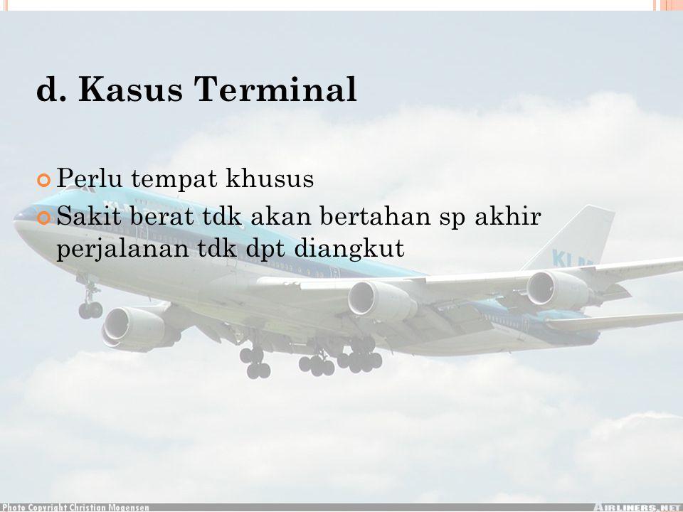 d. Kasus Terminal Perlu tempat khusus