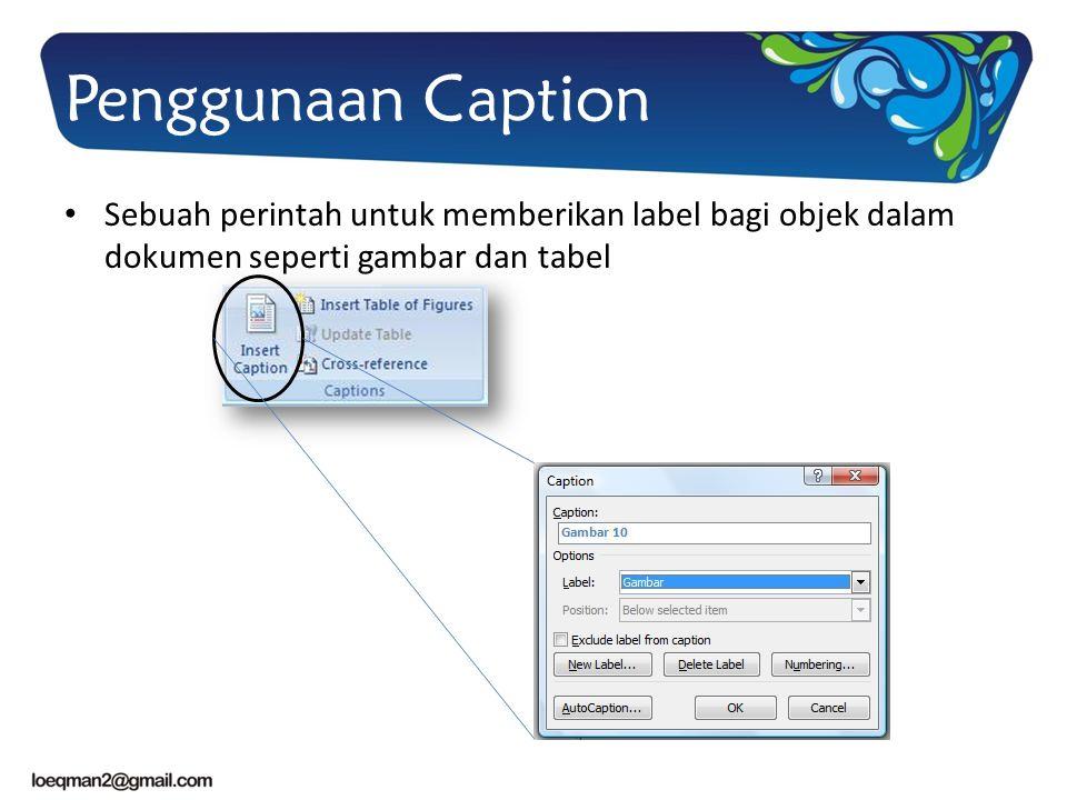 Penggunaan Caption Sebuah perintah untuk memberikan label bagi objek dalam dokumen seperti gambar dan tabel.