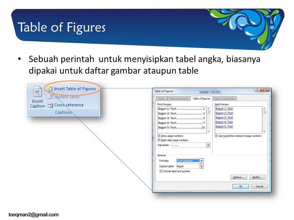 Table of Figures Sebuah perintah untuk menyisipkan tabel angka, biasanya dipakai untuk daftar gambar ataupun table.