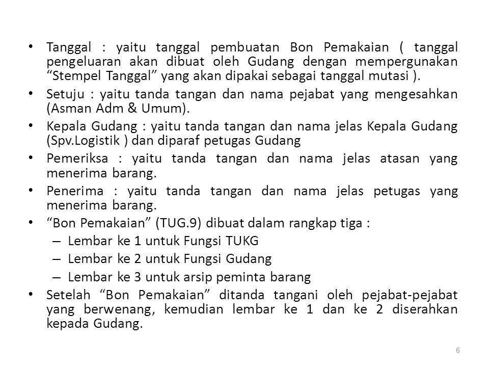 Tanggal : yaitu tanggal pembuatan Bon Pemakaian ( tanggal pengeluaran akan dibuat oleh Gudang dengan mempergunakan Stempel Tanggal yang akan dipakai sebagai tanggal mutasi ).