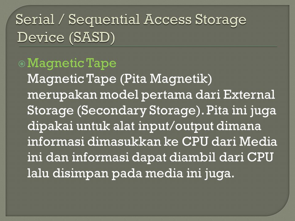 Serial / Sequential Access Storage Device (SASD)