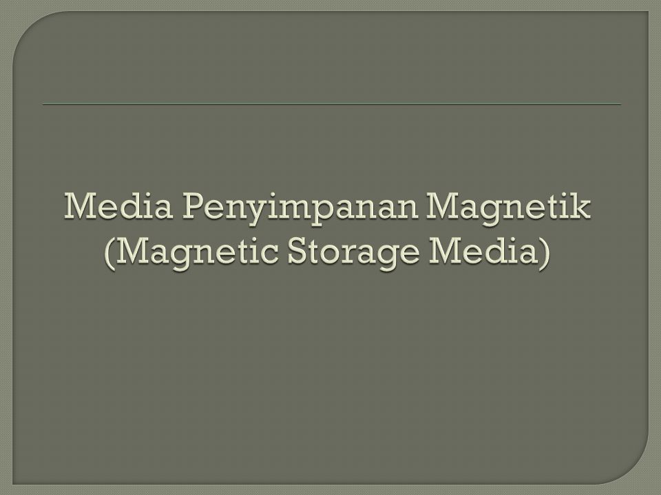 Media Penyimpanan Magnetik (Magnetic Storage Media)