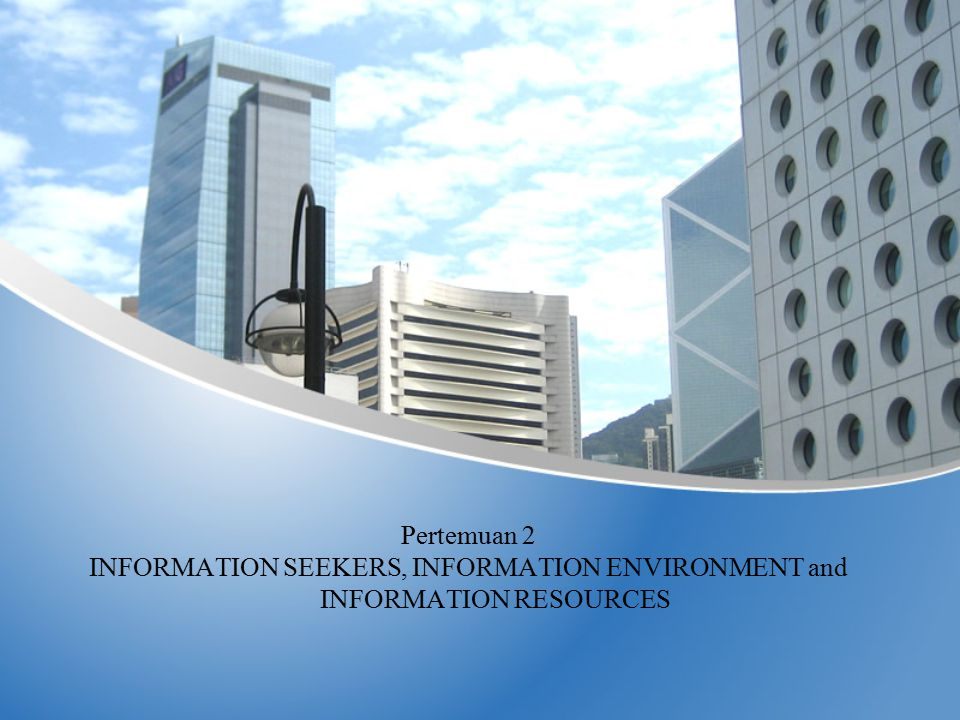 INFORMATION SEEKERS, INFORMATION ENVIRONMENT and INFORMATION RESOURCES