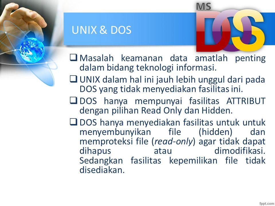 UNIX & DOS Masalah keamanan data amatlah penting dalam bidang teknologi informasi.